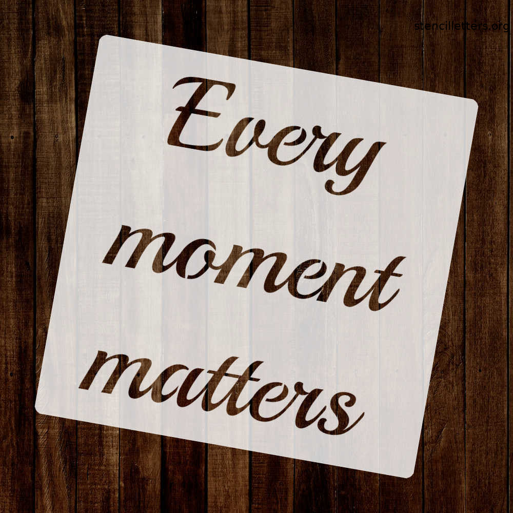 every-moment-matters-quote-stencil