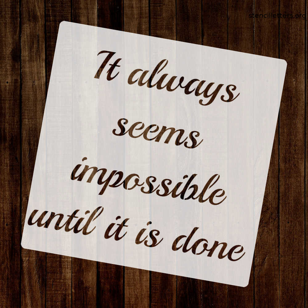 it-always-seems-impossible-until-it-is-done-quote-stencil