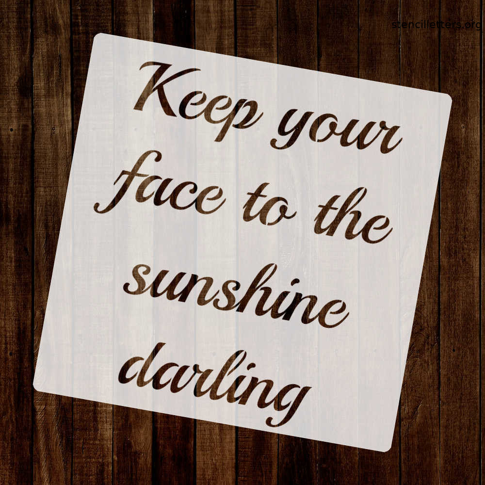 keep-your-face-to-the-sunshine-darling-quote-stencil